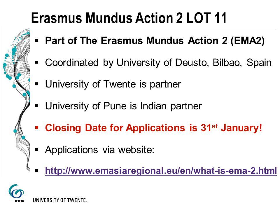 Erasmus Mundus Action 2 LOT 11 Part of The Erasmus Mundus Action 2 (EMA2) Coordinated by University of Deusto, Bilbao, Spain University of Twente is p