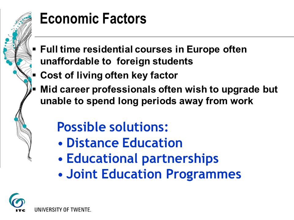 Economic Factors Full time residential courses in Europe often unaffordable to foreign students Cost of living often key factor Mid career professiona