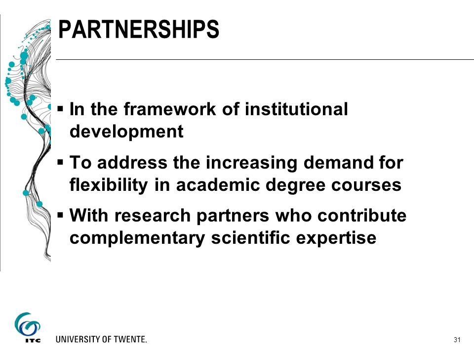 In the framework of institutional development To address the increasing demand for flexibility in academic degree courses With research partners who c
