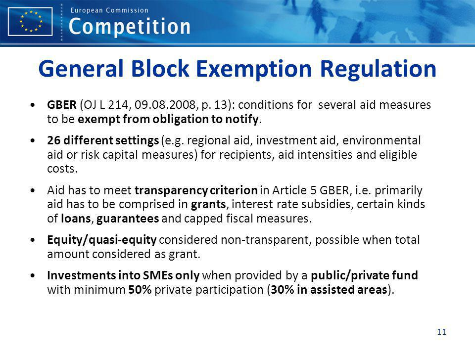11 General Block Exemption Regulation GBER (OJ L 214, 09.08.2008, p. 13): conditions for several aid measures to be exempt from obligation to notify.