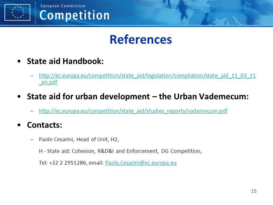 15 References State aid Handbook: –http://ec.europa.eu/competition/state_aid/legislation/compilation/state_aid_11_03_11 _en.pdfhttp://ec.europa.eu/com