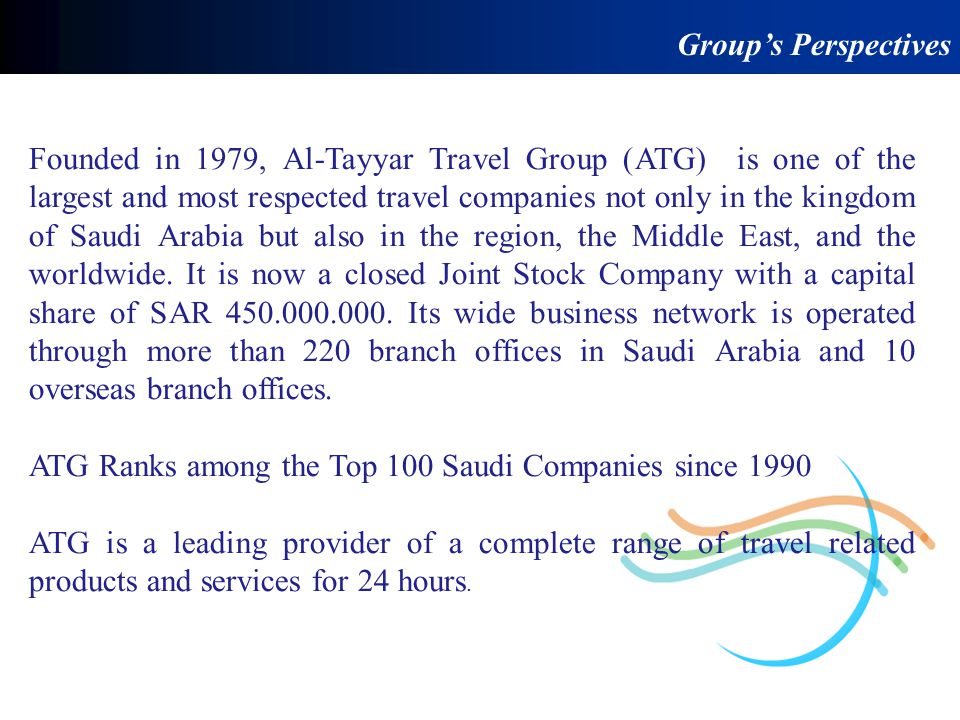 Domestic branch offices ATG operates more than 220 domestic branch offices spread over KSA provinces& cities; Large Companies; Ministries& Government firms, etc.