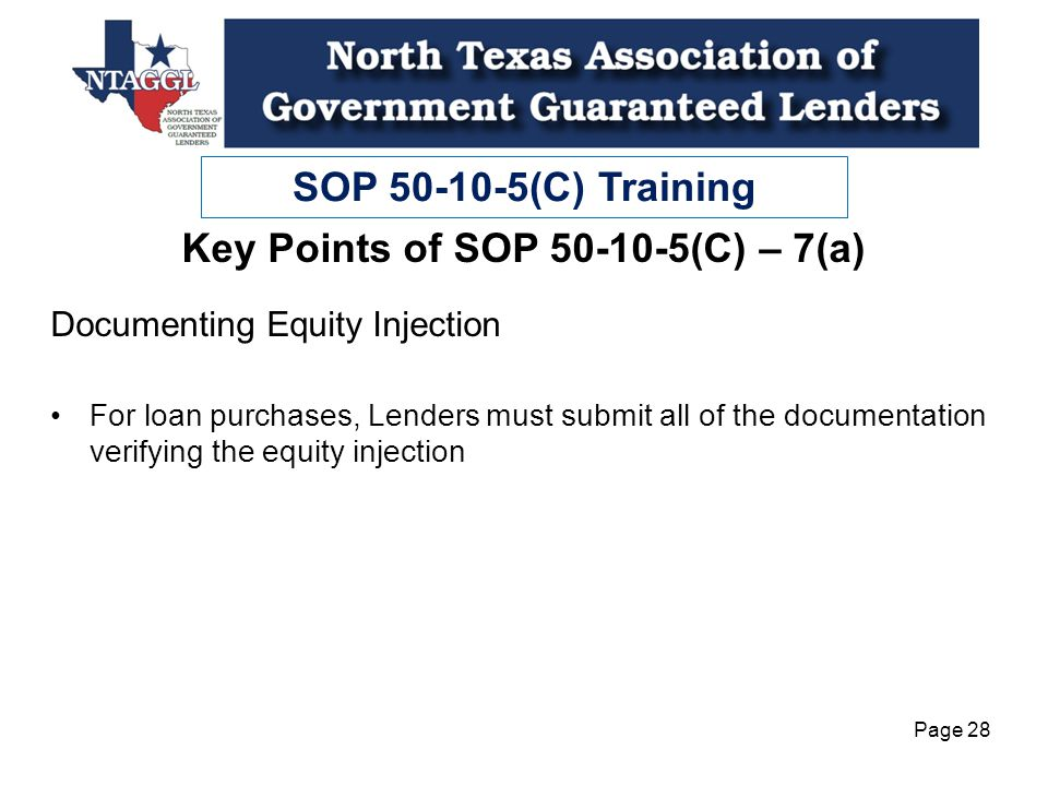 SOP 50-10-5(C) Training Page 28 Documenting Equity Injection For loan purchases, Lenders must submit all of the documentation verifying the equity injection Key Points of SOP 50-10-5(C) – 7(a)
