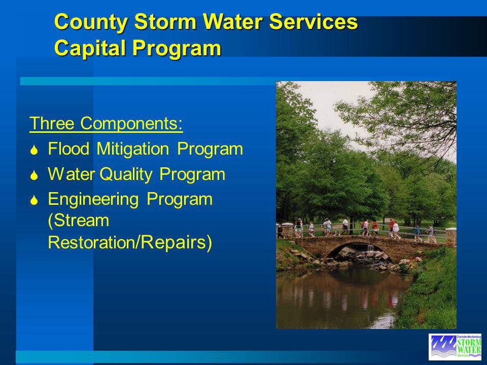 County Storm Water Services Capital Program Three Components: Flood Mitigation Program Water Quality Program Engineering Program (Stream Restoration /