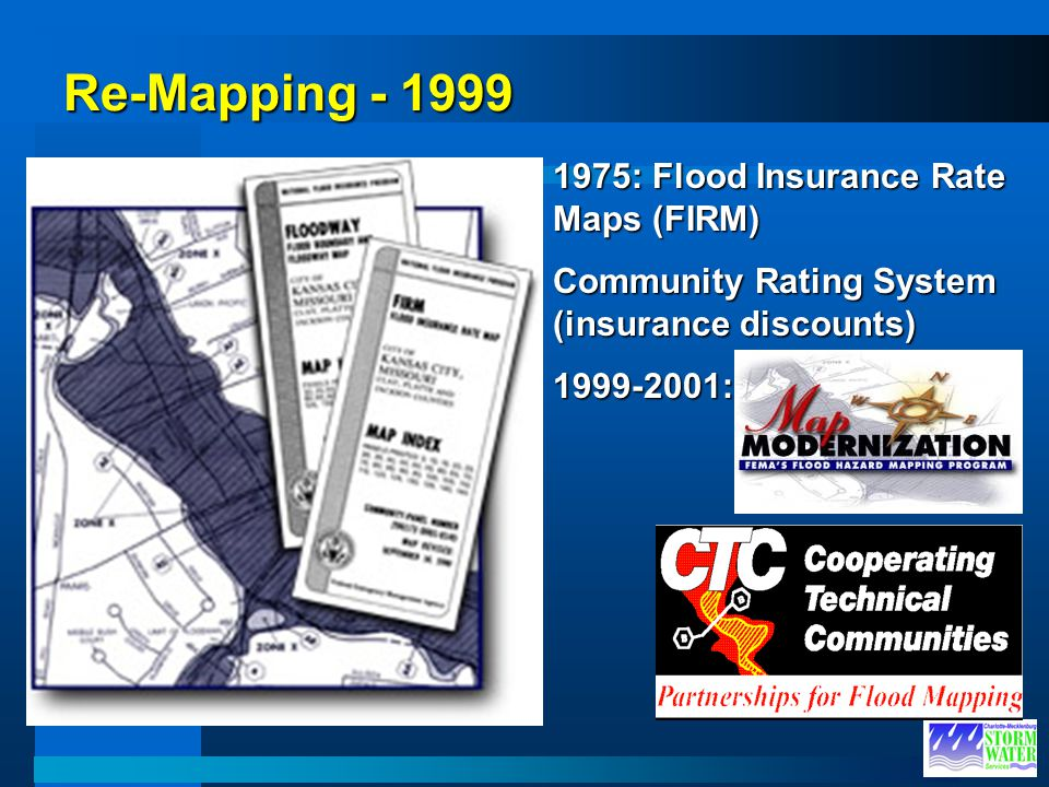 Re-Mapping - 1999 1975: Flood Insurance Rate Maps (FIRM) Community Rating System (insurance discounts) 1999-2001: