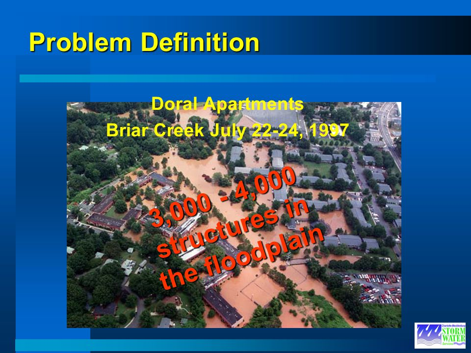 Problem Definition Doral Apartments Briar Creek July 22-24, 1997 3,000 - 4,000 structures in the floodplain