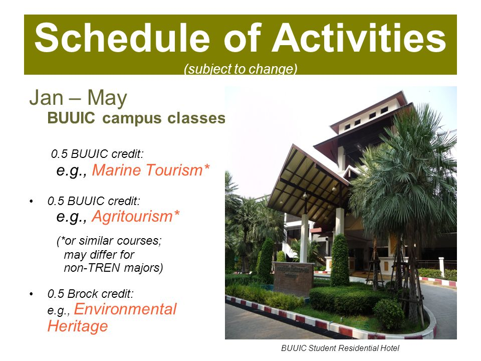 Schedule of Activities (subject to change) Jan – May BUUIC campus classes 0.5 BUUIC credit: e.g., Marine Tourism* 0.5 BUUIC credit: e.g., Agritourism* (*or similar courses; may differ for non-TREN majors) 0.5 Brock credit: e.g., Environmental Heritage BUUIC Student Residential Hotel
