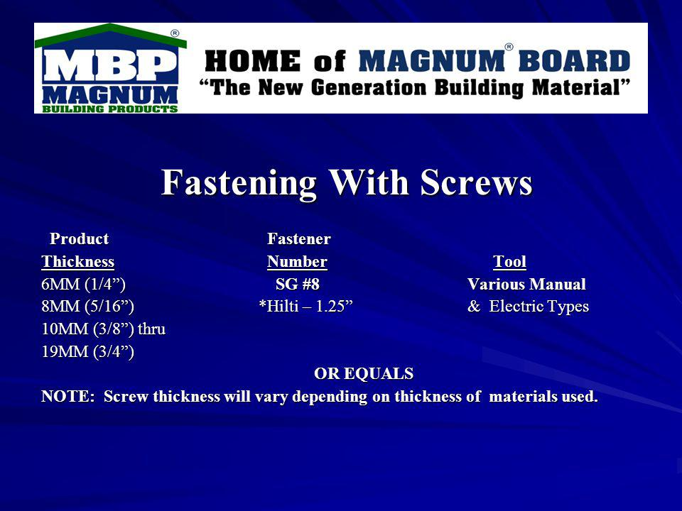 Fastening With Screws Product Fastener Product Fastener Thickness Number Tool 6MM (1/4) SG #8 Various Manual 8MM (5/16) *Hilti – 1.25 & Electric Types 10MM (3/8) thru 19MM (3/4) OR EQUALS NOTE: Screw thickness will vary depending on thickness of materials used.