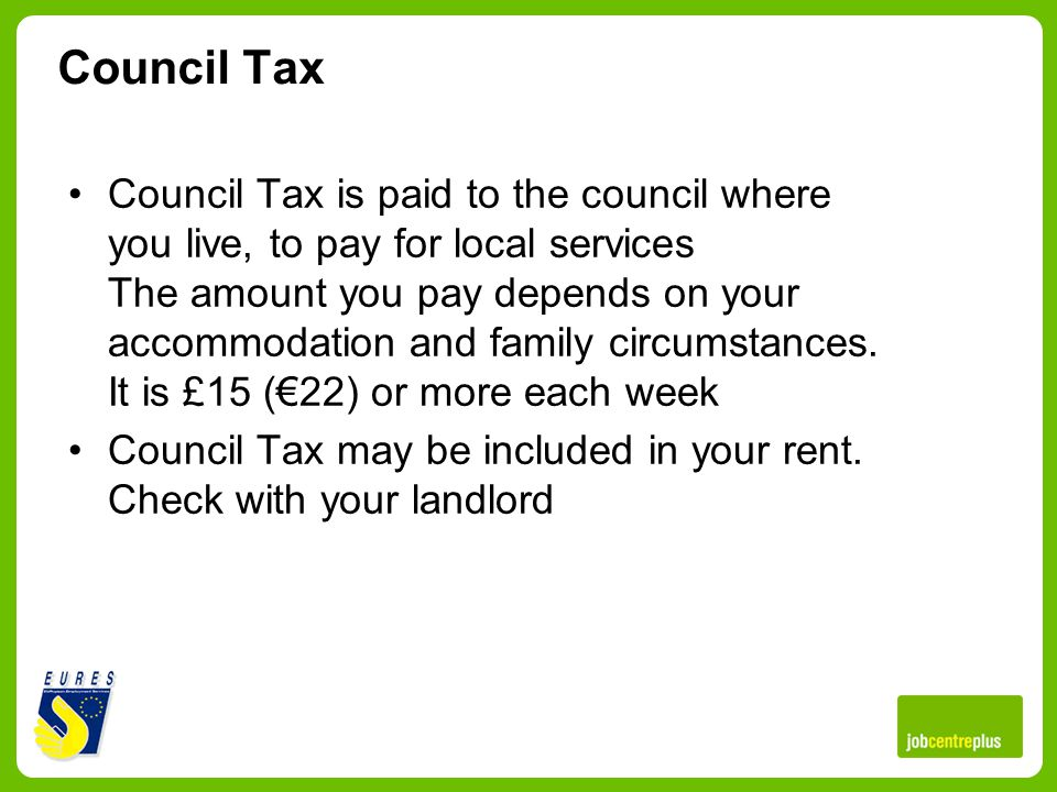 Council Tax Council Tax is paid to the council where you live, to pay for local services The amount you pay depends on your accommodation and family circumstances.