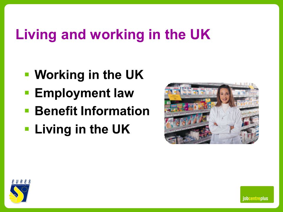 Living and working in the UK Working in the UK Employment law Benefit Information Living in the UK