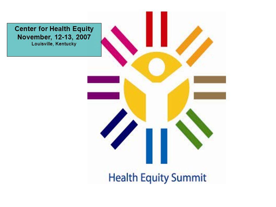 Center for Health Equity November, 12-13, 2007 Louisville, Kentucky