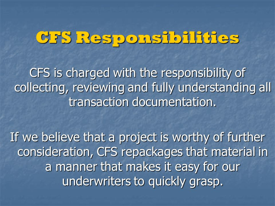 No CFS Upfront Fees CFS does not charge any upfront fees, as we receive our compensation through our funders, for successfully completed deals.