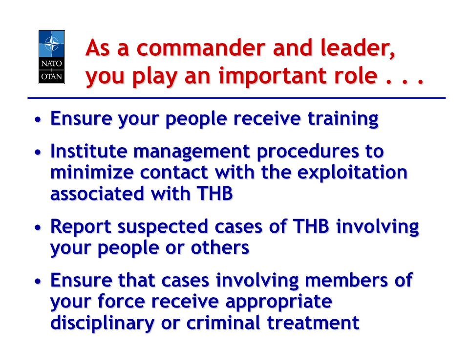 As a commander and leader, you play an important role... Ensure your people receive trainingEnsure your people receive training Institute management p