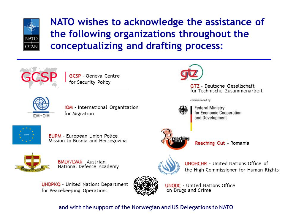 NATO wishes to acknowledge the assistance of the following organizations throughout the conceptualizing and drafting process: IOM IOM – International