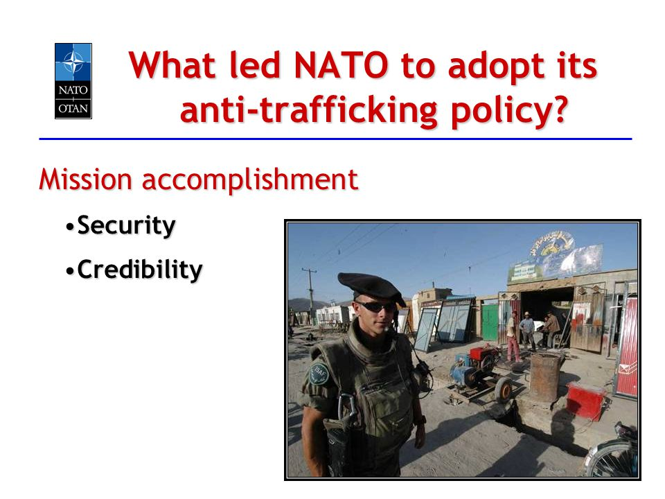 What led NATO to adopt its anti-trafficking policy? Mission accomplishment SecuritySecurity CredibilityCredibility