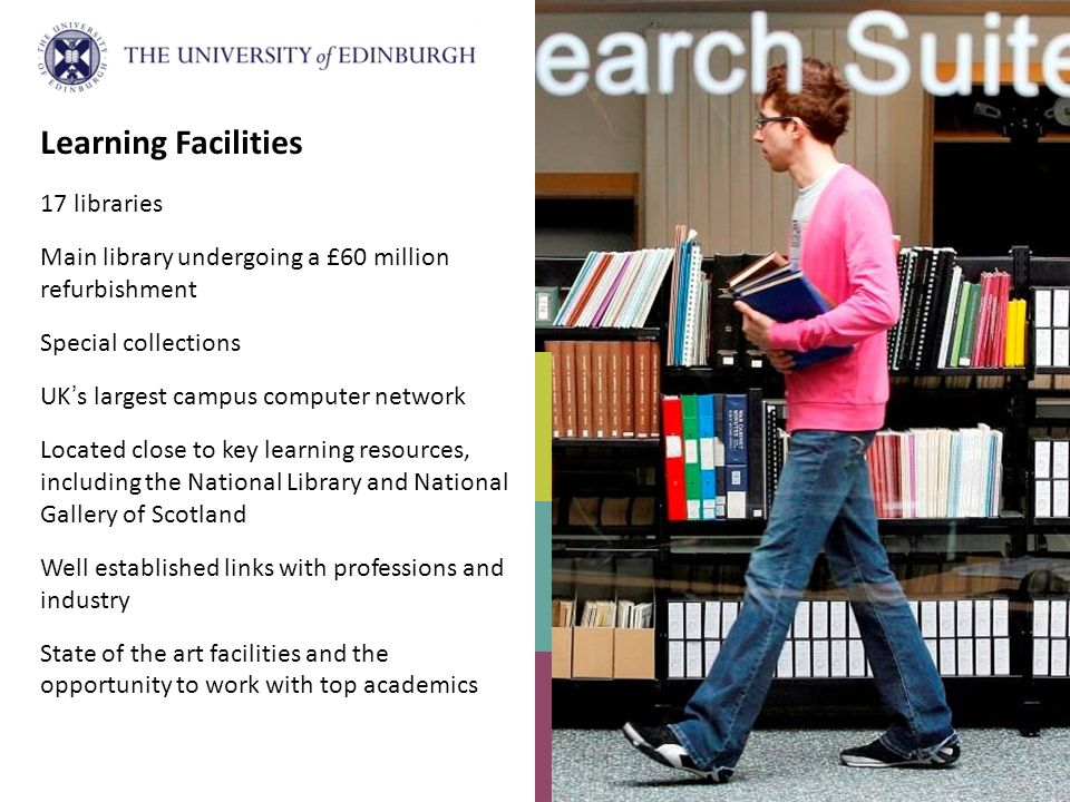 Learning Facilities 17 libraries Main library undergoing a £60 million refurbishment Special collections UKs largest campus computer network Located c