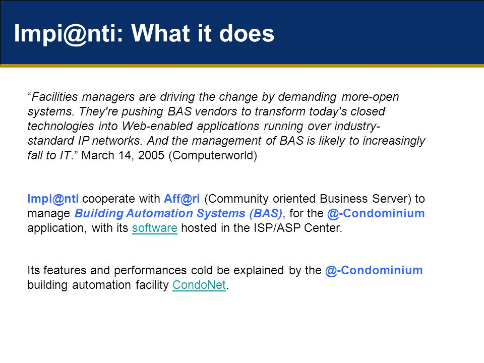Impi@nti: What it does Impi@nti cooperate with Aff@ri (Community oriented Business Server) to manage Building Automation Systems (BAS), for the @-Cond