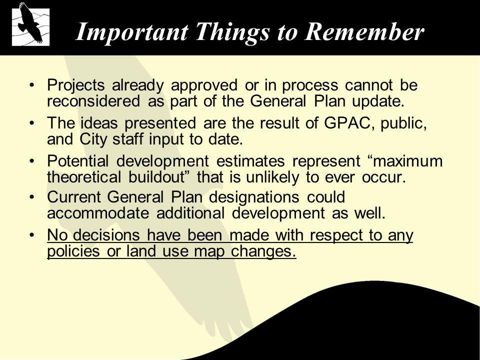 Important Things to Remember Projects already approved or in process cannot be reconsidered as part of the General Plan update.