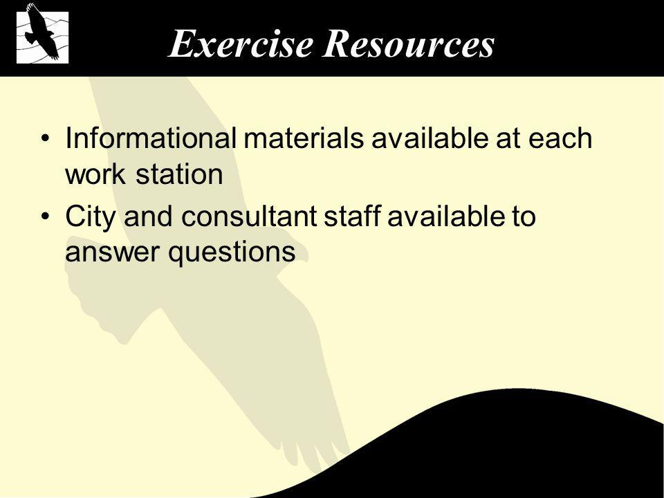 Exercise Resources Informational materials available at each work station City and consultant staff available to answer questions