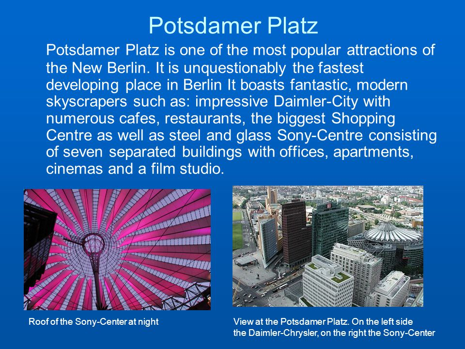Potsdamer Platz Potsdamer Platz is one of the most popular attractions of the New Berlin.