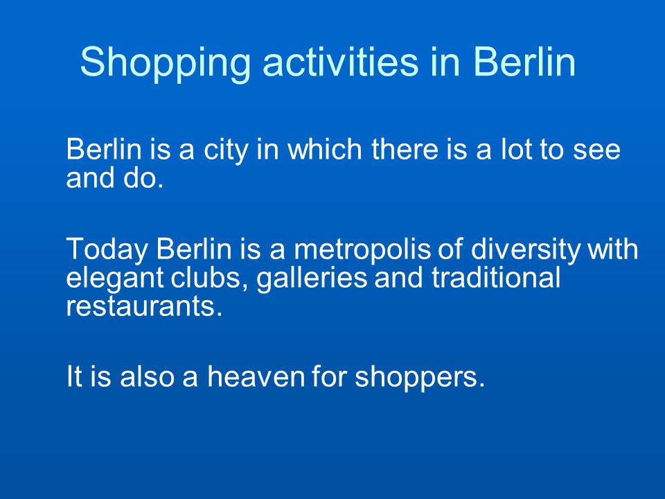 Berlin is a city in which there is a lot to see and do.