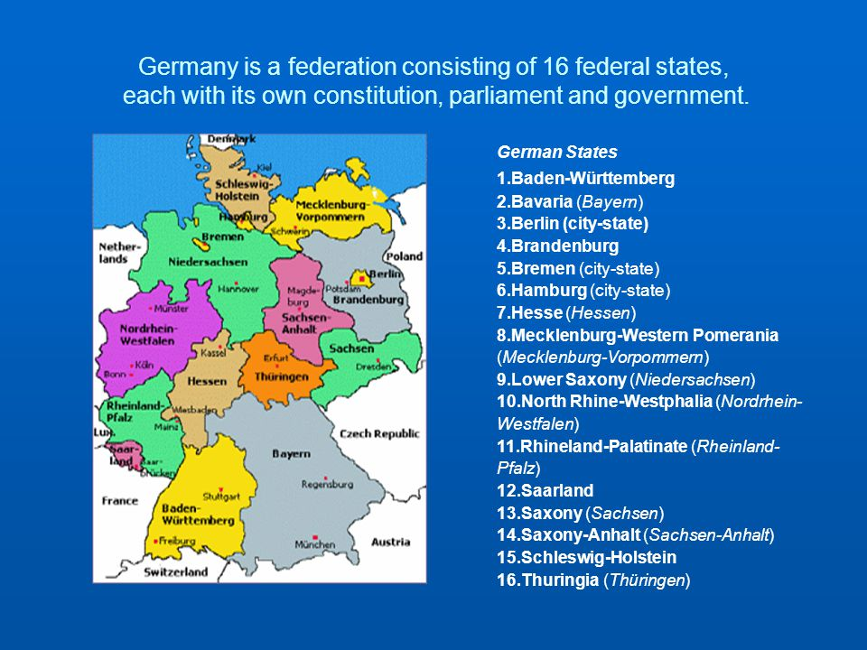Germany is a federation consisting of 16 federal states, each with its own constitution, parliament and government.