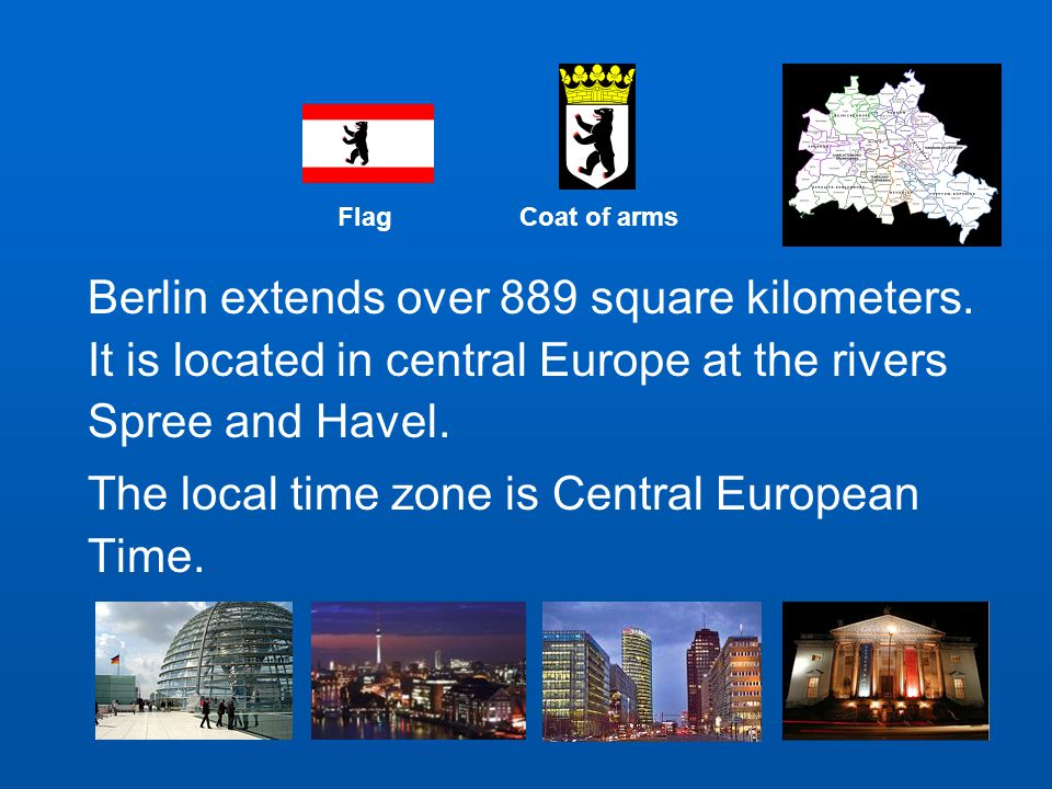 Berlin extends over 889 square kilometers.