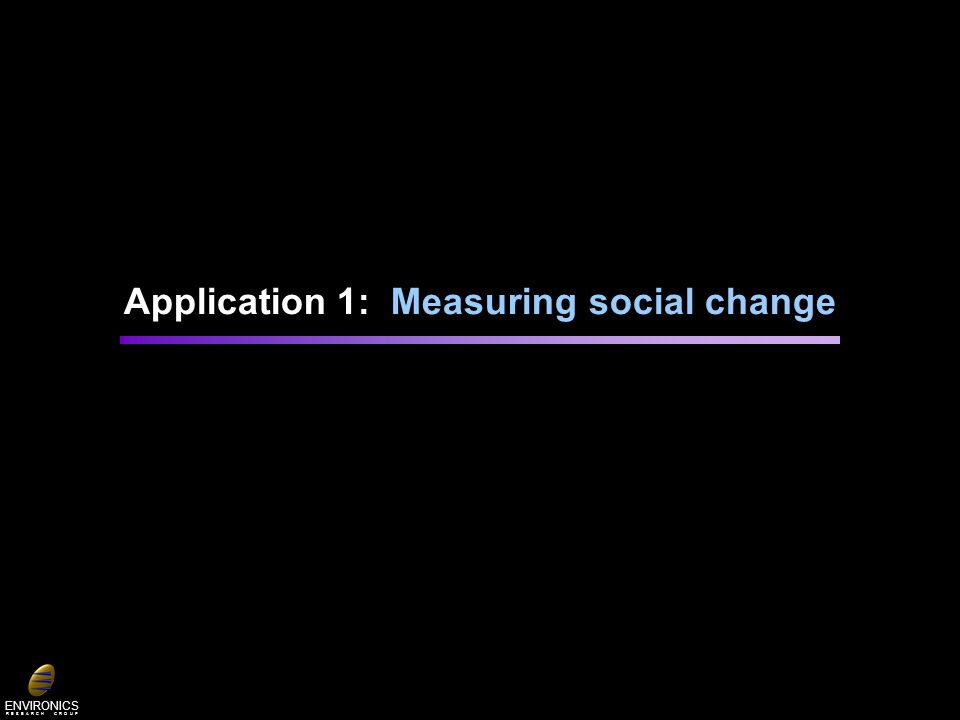 ENVIRONICS R E S E A R C H G R O U P Application 1: Measuring social change