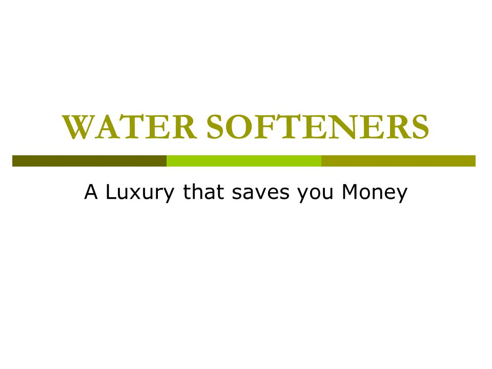 WATER SOFTENERS A Luxury that saves you Money