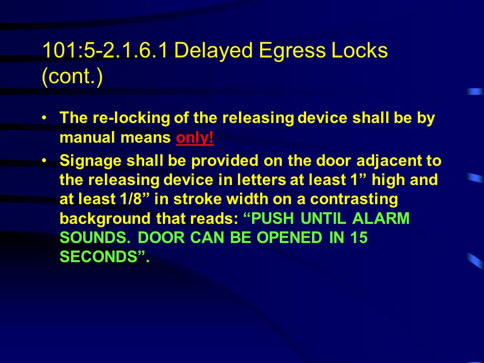 101:5-2.1.6.1 Delayed Egress Locks (cont.) Doors unlock upon loss of power controlling the lock or mechanism.