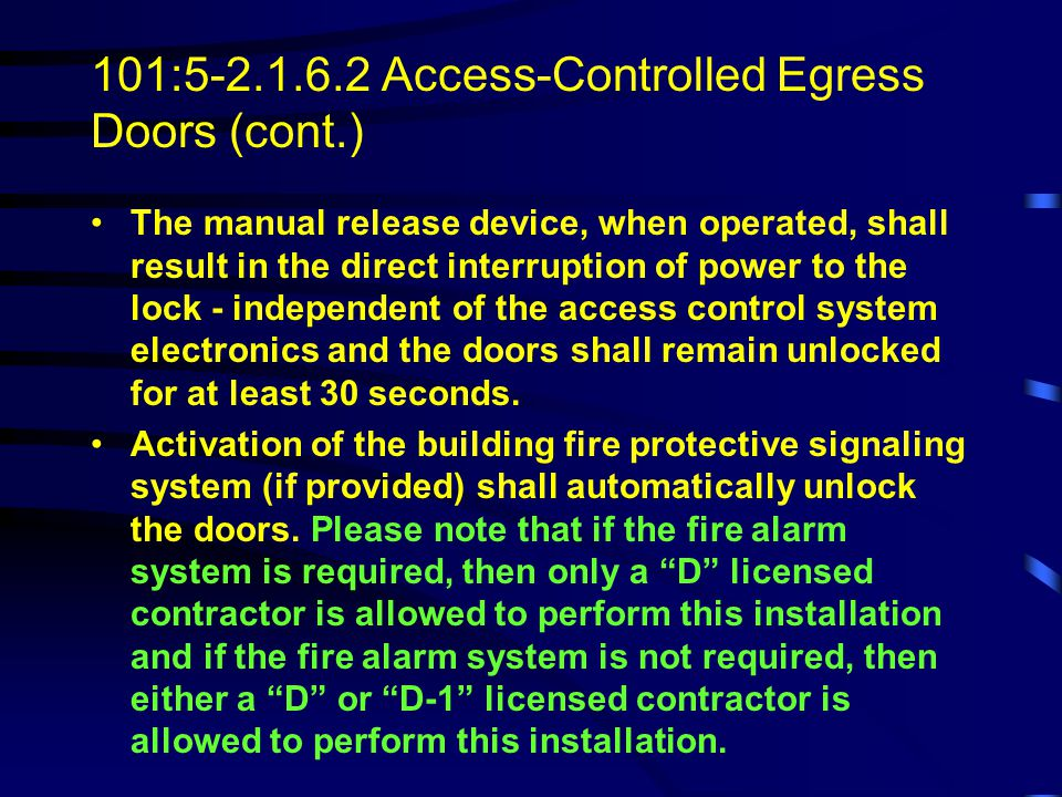 101:5-2.1.6.2 Access-Controlled Egress Doors A sensor to unlock the doors is provided on the egress side arranged to detect an occupant approaching the doors.