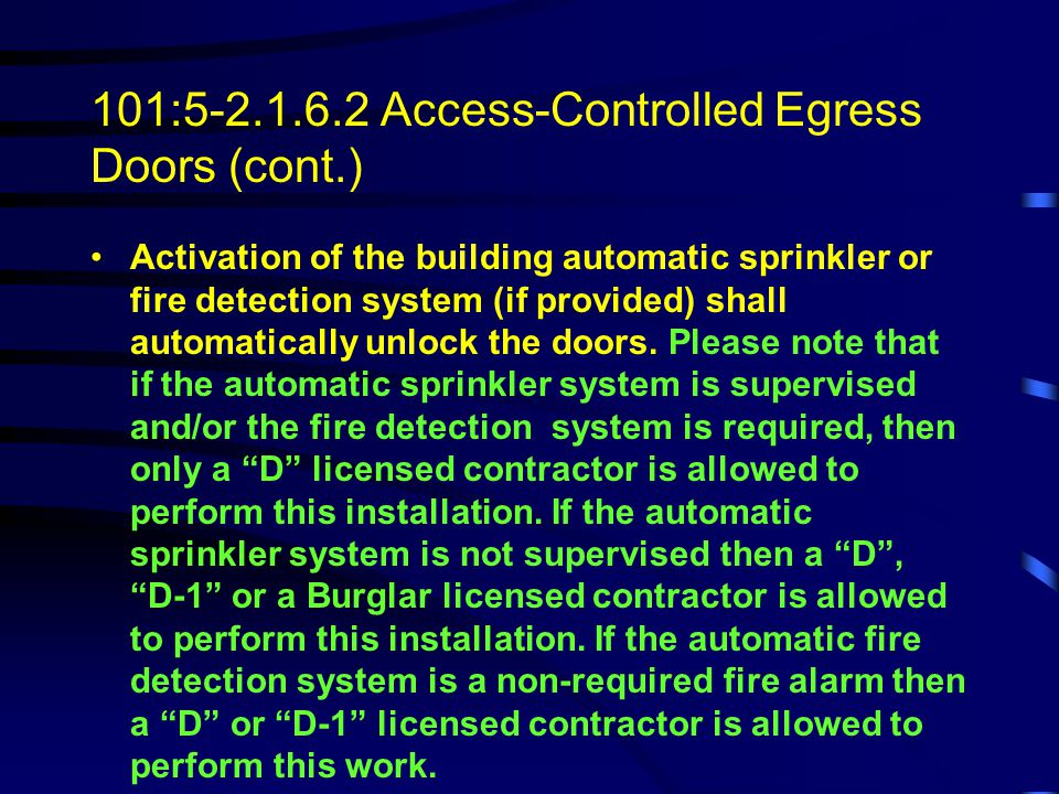 101:5-2.1.6.2 Access-Controlled Egress Doors (cont.) The manual release device, when operated, shall result in the direct interruption of power to the
