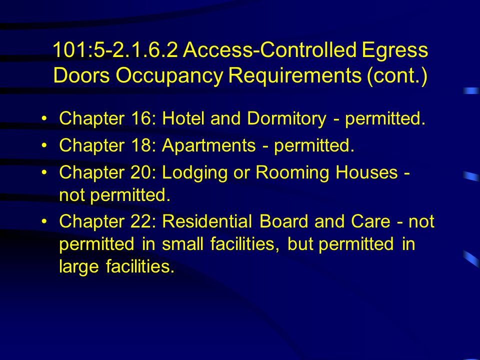101:5-2.1.6.2 Access-Controlled Egress Doors Occupancy Requirements Chapter 8: Assembly - permitted and the doors shall not be locked from the egress side when the assembly occupancy is occupied.