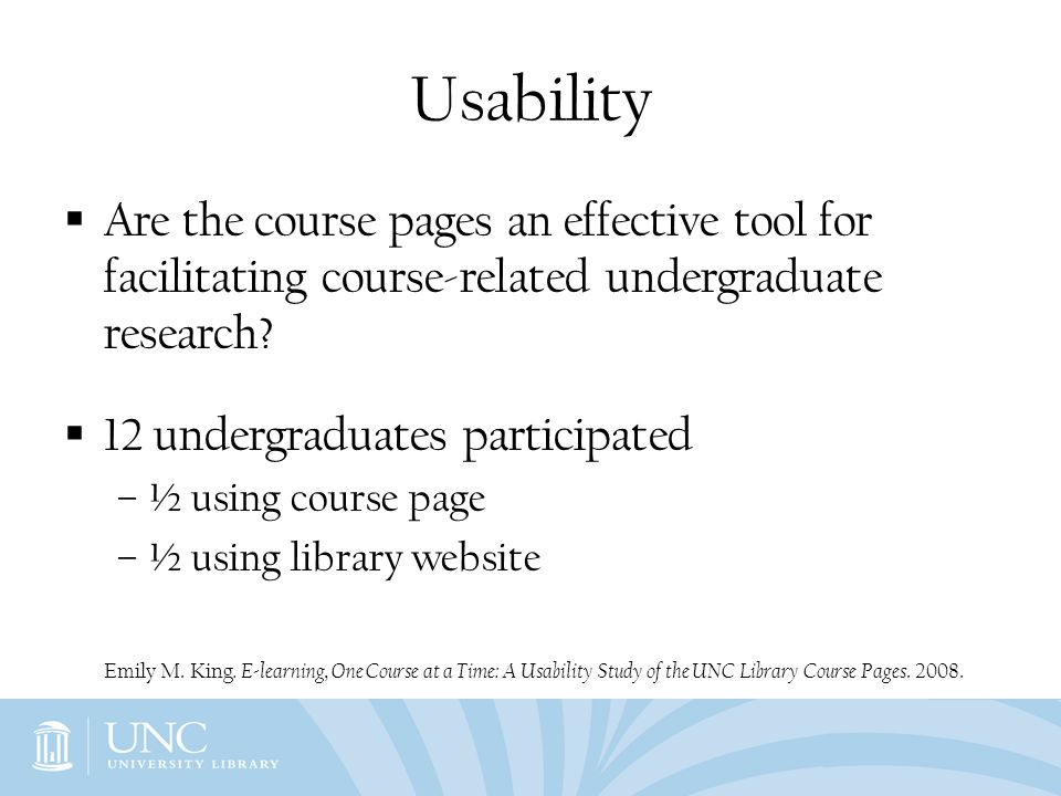 Usability Are the course pages an effective tool for facilitating course-related undergraduate research? 12 undergraduates participated –½ using cours