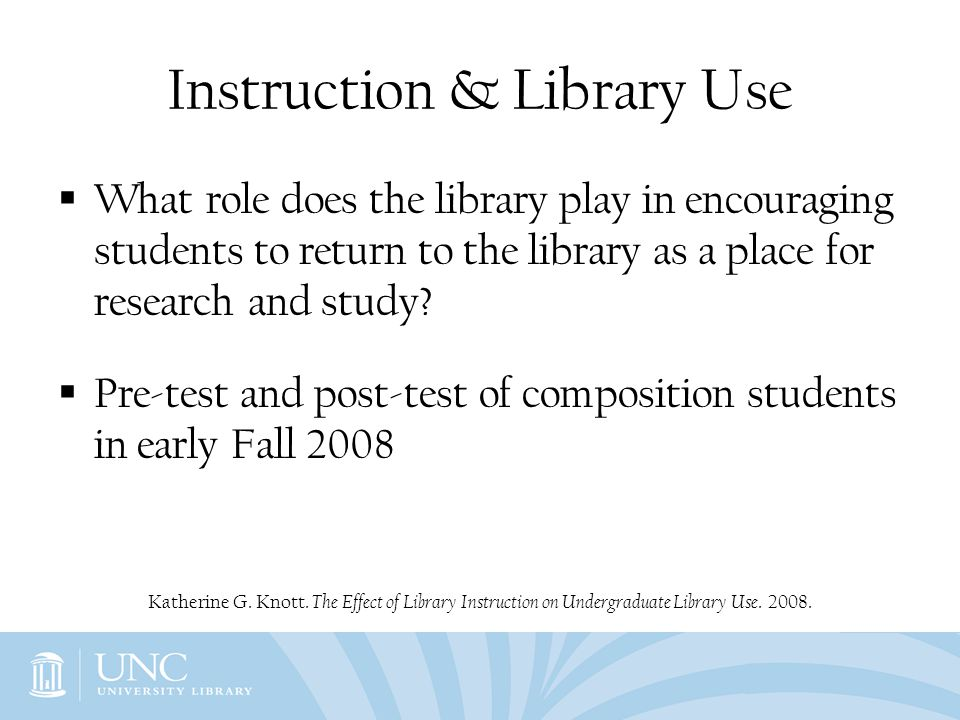 Instruction & Library Use What role does the library play in encouraging students to return to the library as a place for research and study.
