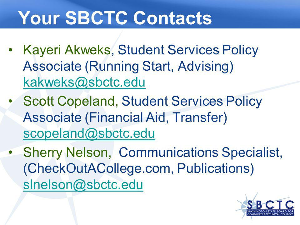 Your SBCTC Contacts Kayeri Akweks, Student Services Policy Associate (Running Start, Advising) kakweks@sbctc.edu kakweks@sbctc.edu Scott Copeland, Stu