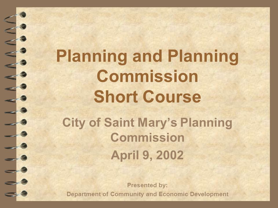 Planning and Planning Commission Short Course City of Saint Marys Planning Commission April 9, 2002 Presented by: Department of Community and Economic Development