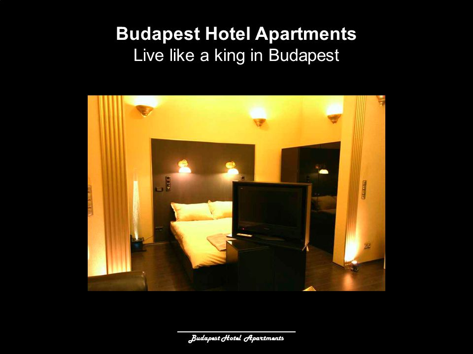 ______________________________ Budapest Hotel Apartments Live like a king in Budapest