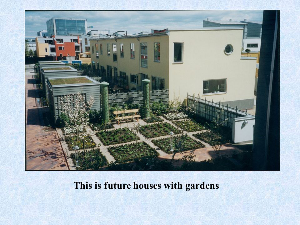 Here are some examples of some future houses