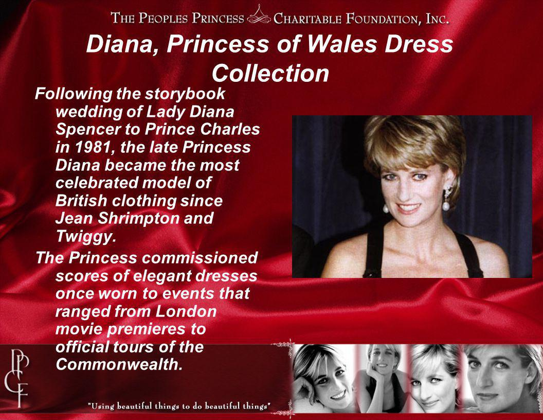 Diana, Princess of Wales Dress Collection Following the storybook wedding of Lady Diana Spencer to Prince Charles in 1981, the late Princess Diana became the most celebrated model of British clothing since Jean Shrimpton and Twiggy.