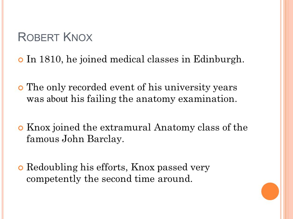 R OBERT K NOX In 1810, he joined medical classes in Edinburgh.