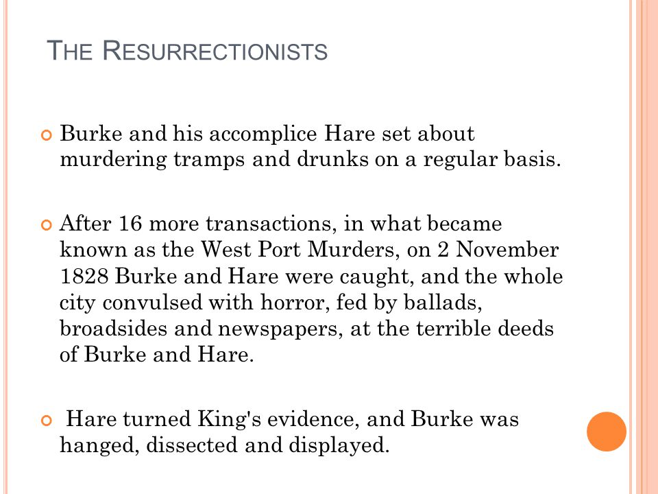 T HE R ESURRECTIONISTS Burke and his accomplice Hare set about murdering tramps and drunks on a regular basis.