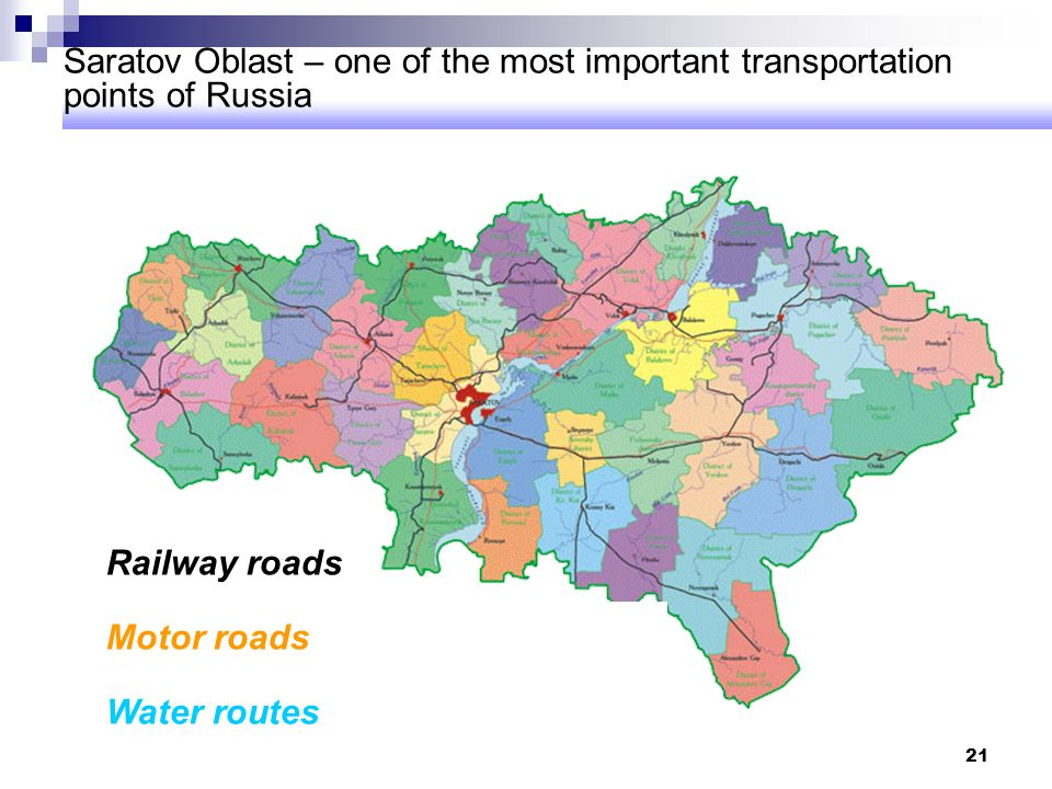 21 Saratov Oblast – one of the most important transportation points of Russia Motor roads Water routes Railway roads