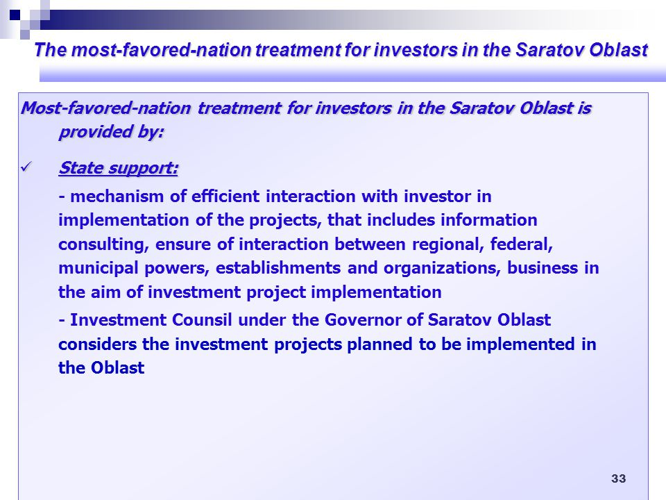 33 Most-favored-nation treatment for investors in the Saratov Oblast is provided by: State support: State support: - mechanism of efficient interactio