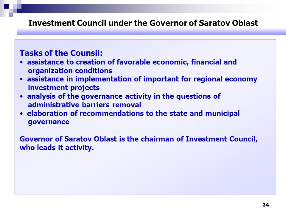 34 Investment Council under the Governor of Saratov Oblast Tasks of the Counsil: assistance to creation of favorable economic, financial and organizat