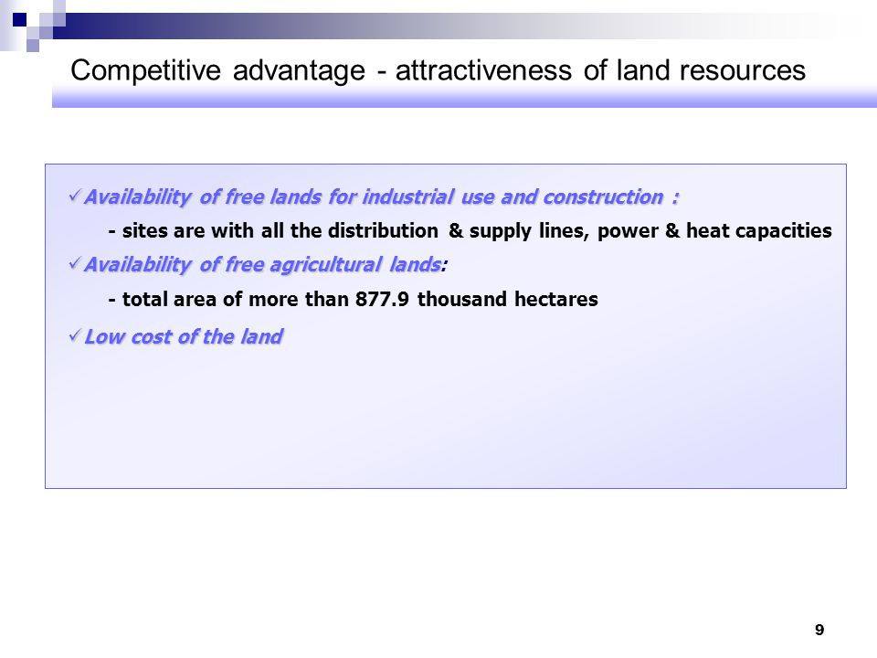 9 Competitive advantage - attractiveness of land resources Availability of free lands for industrial use and construction : Availability of free lands