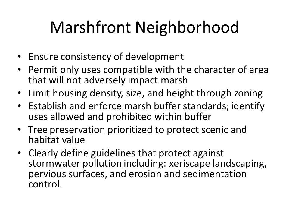 Marshfront Neighborhood Ensure consistency of development Permit only uses compatible with the character of area that will not adversely impact marsh