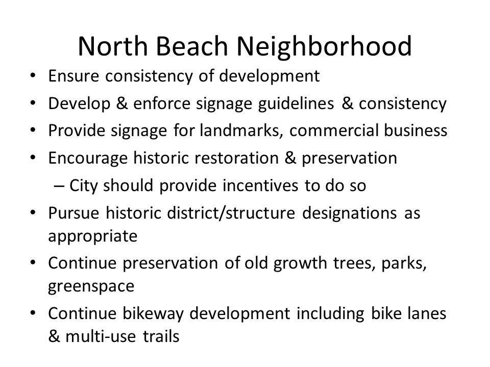 North Beach Neighborhood Ensure consistency of development Develop & enforce signage guidelines & consistency Provide signage for landmarks, commercia