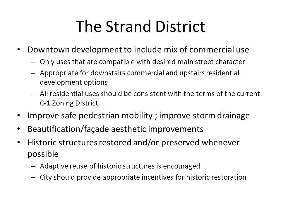 The Strand District Downtown development to include mix of commercial use – Only uses that are compatible with desired main street character – Appropr