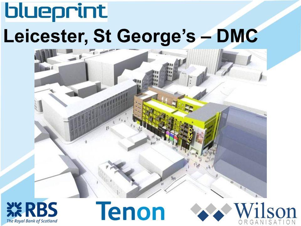 Wilson O R G A N I S A T I O N Leicester, St Georges – DMC